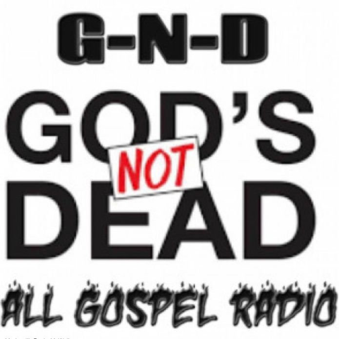 "G-N-D: All gospel radio: ""God's Not Dead"