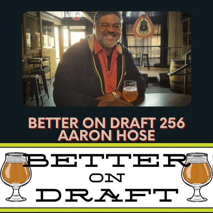 Better on Draft 256 - Aaron Hose