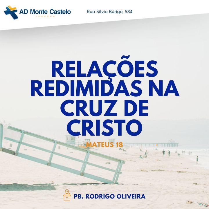 Relações Redimidas na Cruz de Cristo   Pb. Rodrigo Oliveira