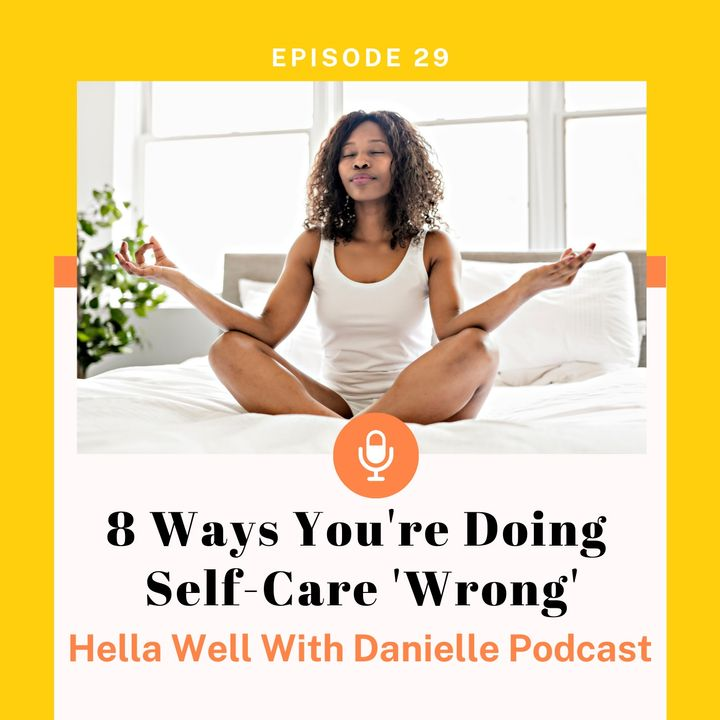 EP 29: 8 Ways You're Doing Self-Care 'Wrong'