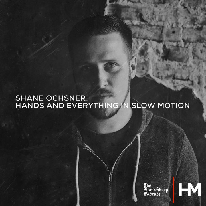 Shane Oschner: Hands and Everything in Slow Motion