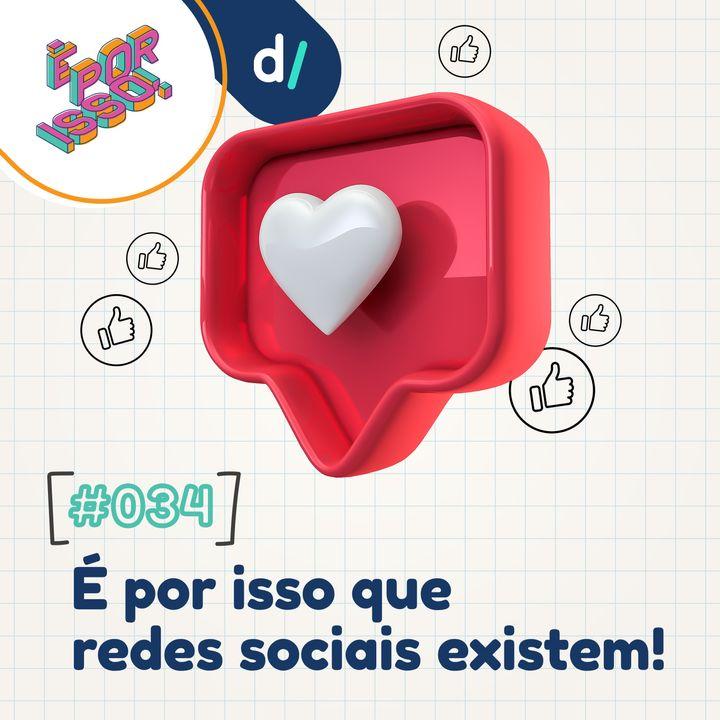 É Por Isso! #34 - É por isso que redes sociais existem!