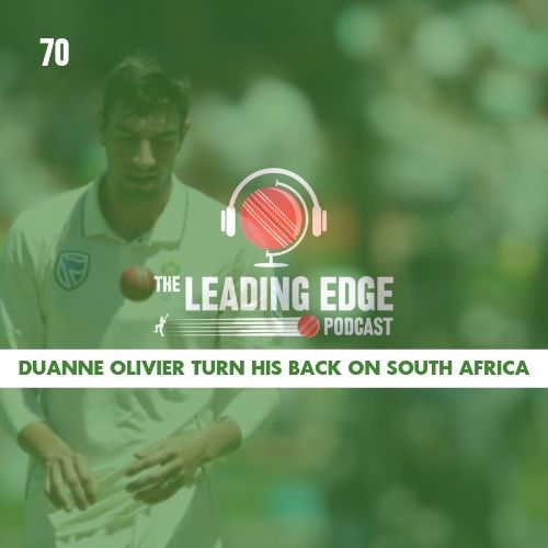 Duanne Olivier Leaves South African Cricket | Leading Edge Podcast Ep70