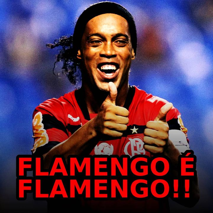 EP#67 - Flamengo contrata Ronaldinho Gaúcho.