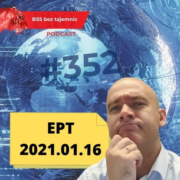 #352 EPT, czyli Ekspresowe Podsumowanie Tygodnia – 20210116