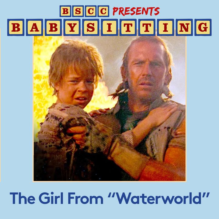 BSCC Presents: Babysitting the Girl From Waterworld
