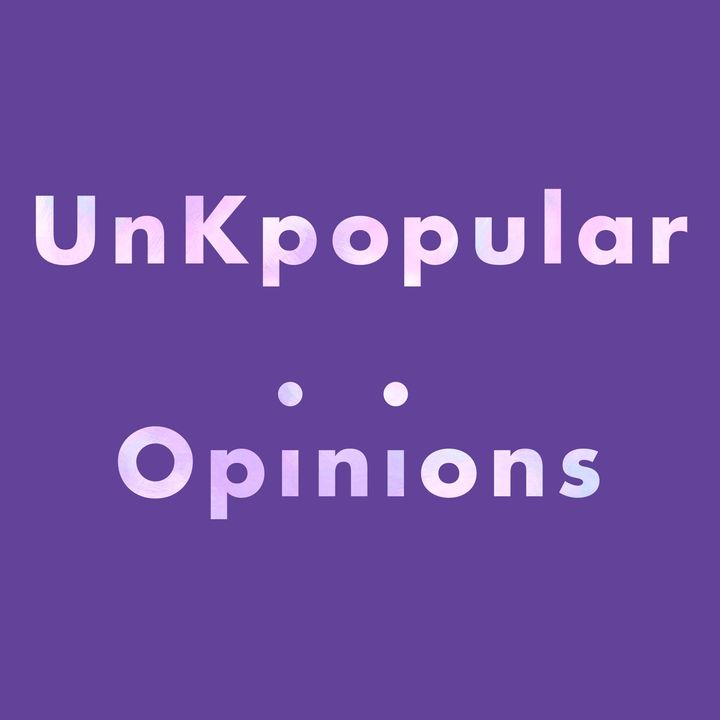UnKpopular Opinions