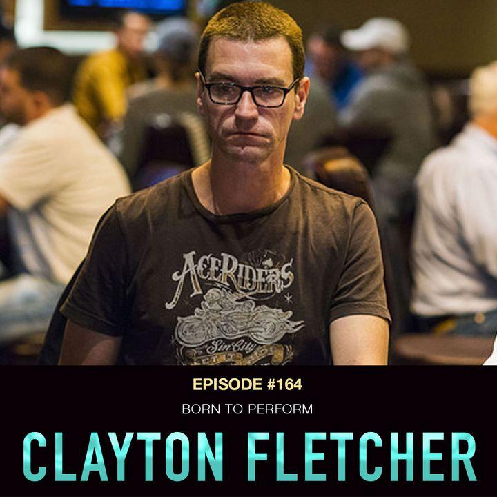 #164 Clayton Fletcher: Born to Perform