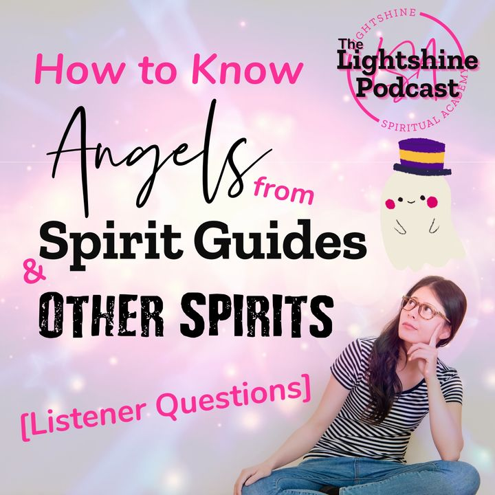 20: Angels, Spirit Guides, OTHER Spirits: How to Know the Difference | Listener Questions