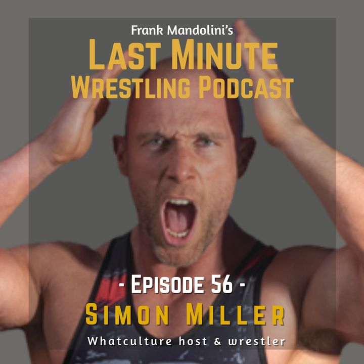 Ep 56: Interview with Simon Miller on life, music, wrestling, WhatCulture, Cultaholic & more