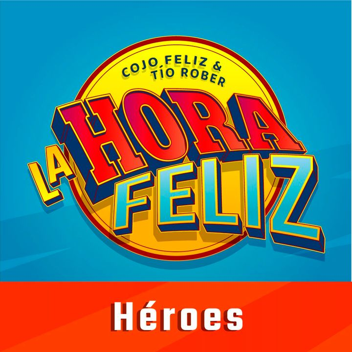 La Hora Feliz: Héroes