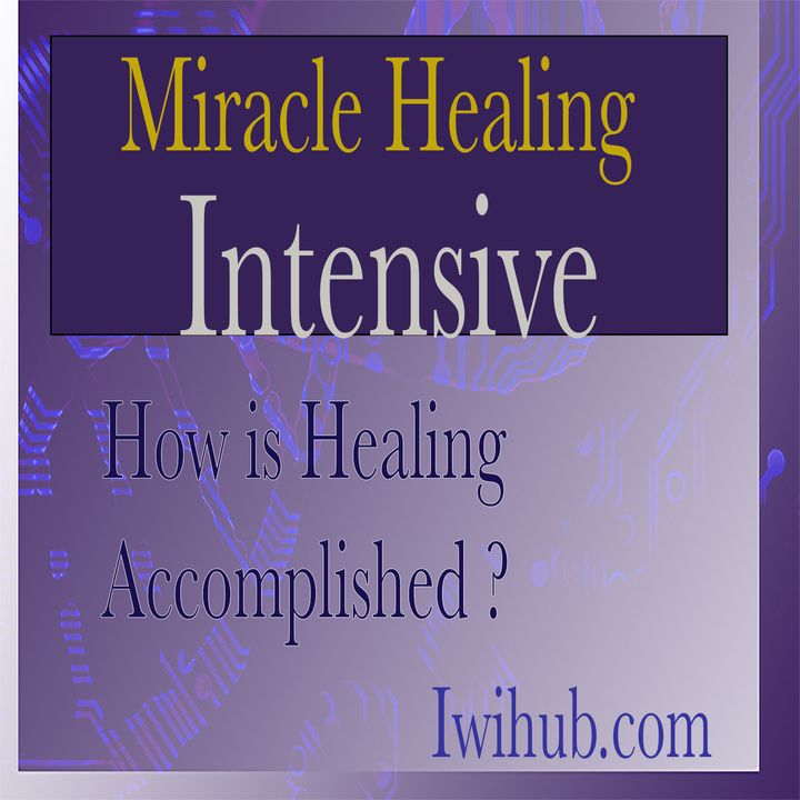 How is Healing Accomplished, Miracle Healing Intensive 2 with Wim