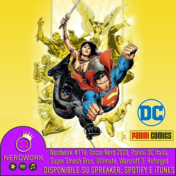 Nerdwork #116 - Panini porta i fumetti DC in Italia , Super Smash Bros. Ultimate, Warcraft 3: Reforged