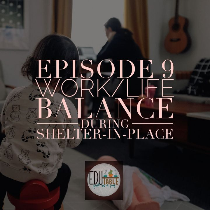 Episode 9: Critical Conversations -  Work/LIfe Balance during Shelter-in-Place