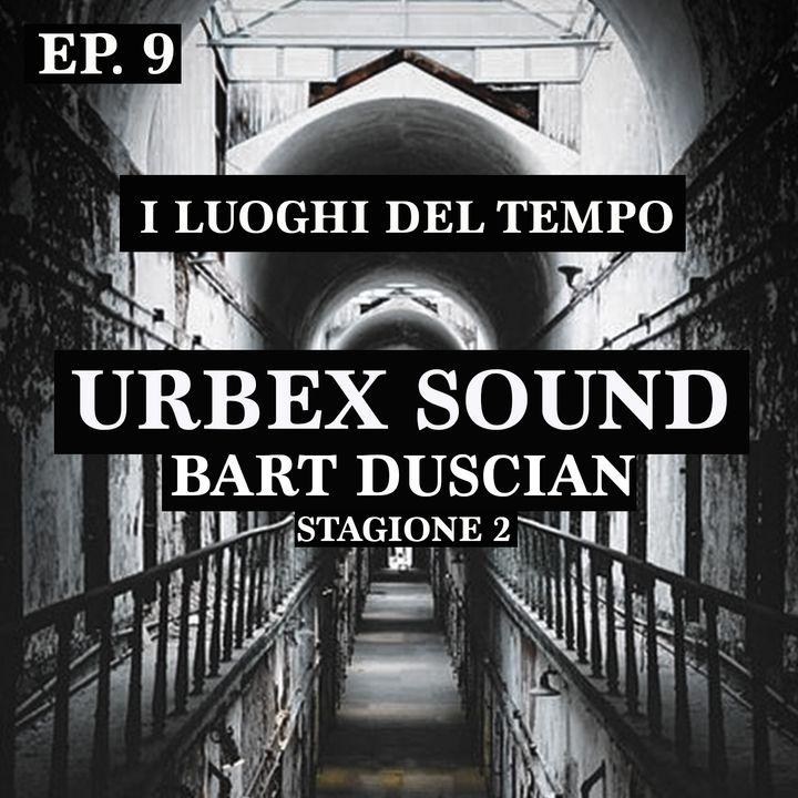 Urbex Sound Ep 9 Stag 2 -I Luoghi del tempo - Bart Duscian