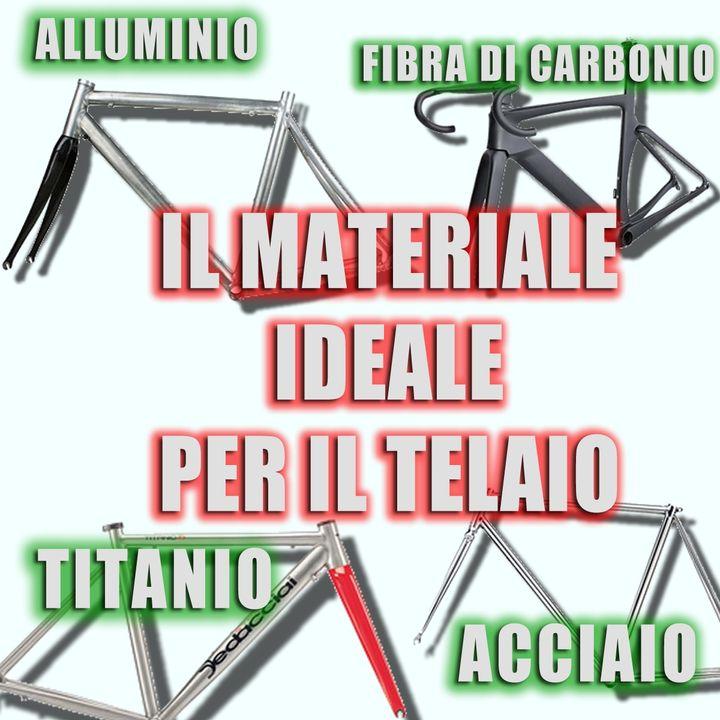 Acciaio, Alluminio, Carbonio o Titanio, qual è ideale per il telaio?
