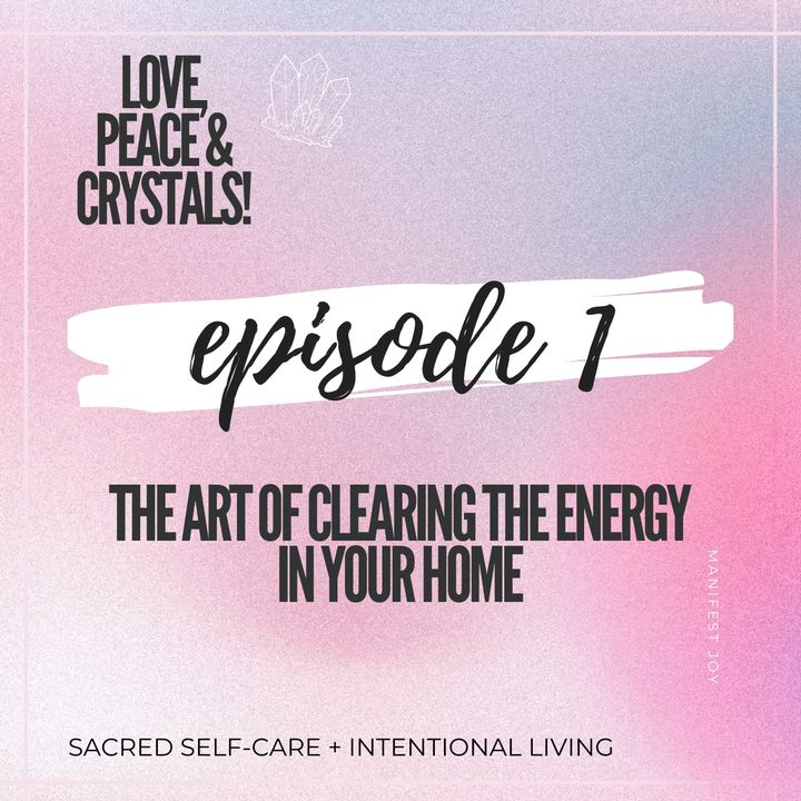 The Art of Clearing The Energy in Your Home Ep 1