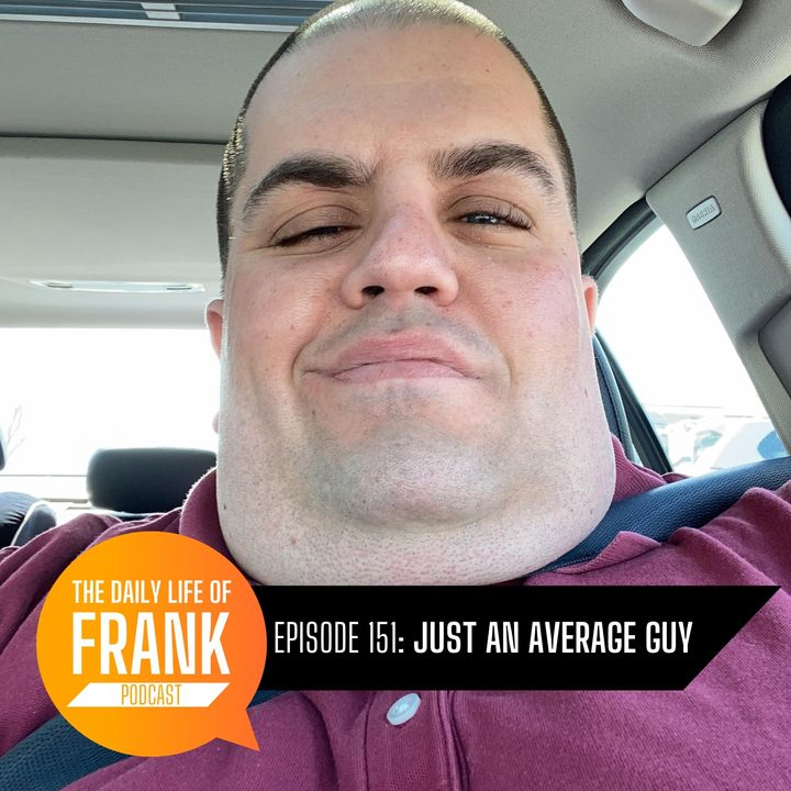 151: Just an Average Guy // The Daily Life of Frank