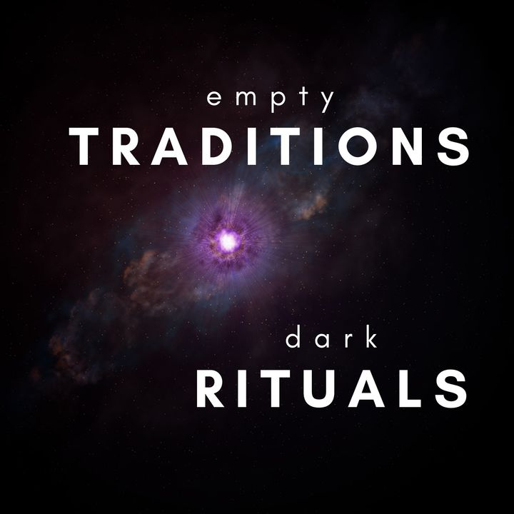Empty Traditions, Dark Rituals