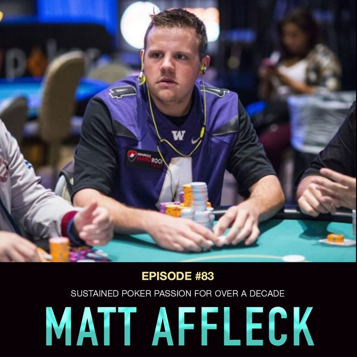 #83 Matt Affleck: Sustained Poker Passion For Over a Decade