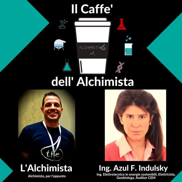 ☕ Il Caffe' Dell' Alchimista ⚗️ con: Ing. Azul Fernandez Indulsky, Geobiologa, Auditor CEM