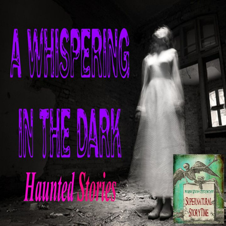 A Whispering in the Dark | Haunted Stories | Podcast E24