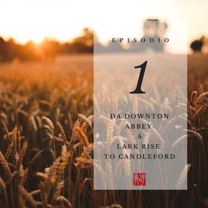 Puntata 01 - da Downton Abbey a Lark Rise to Candleford