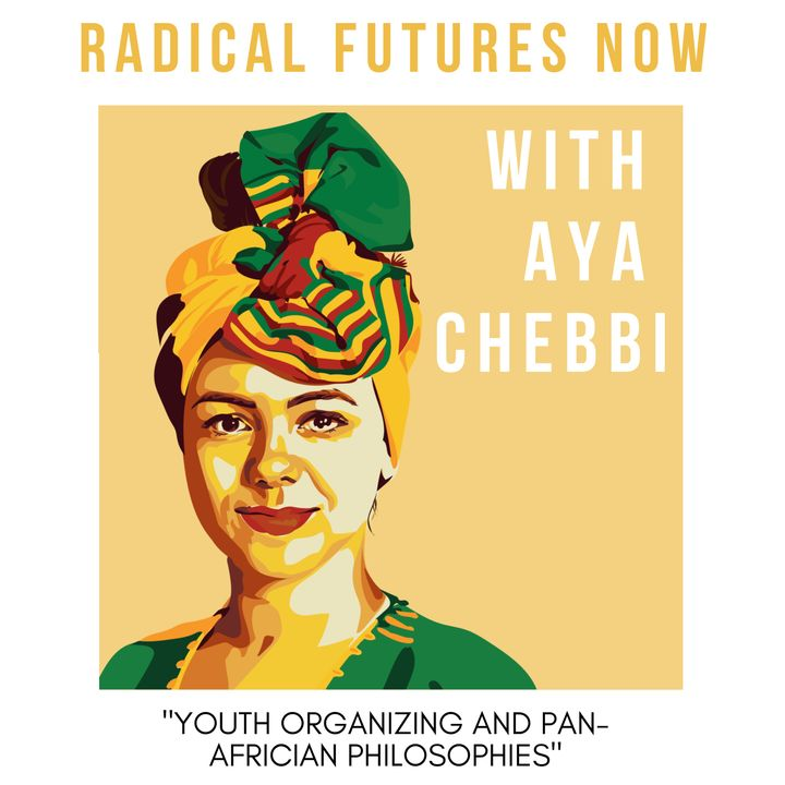 Youth Organizing and Pan-Africian Philosophies with Aya Chebbi