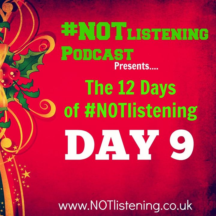 12 Days of #NOTlistening - Day 9