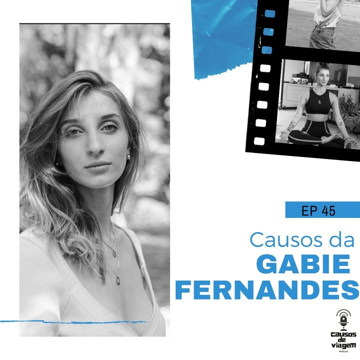 EP 45 - Causos da Gabie Fernandes