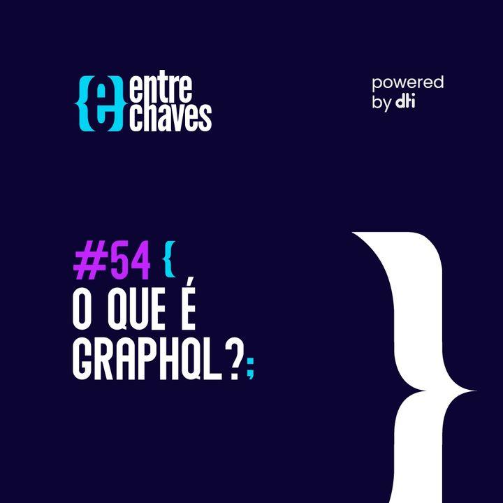 Entre Chaves #54  - O que é GraphQL
