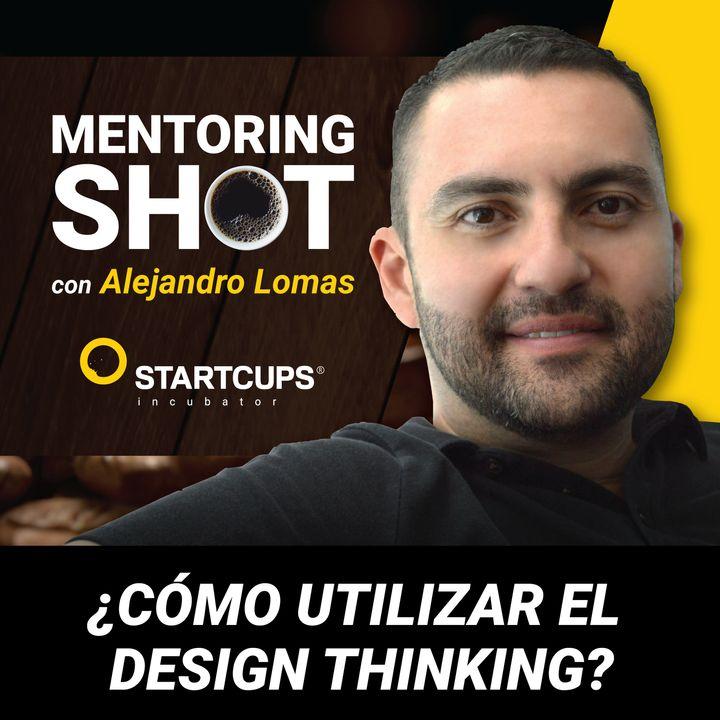 ¿Cómo utilizar el Design Thinking?  | STARTCUPS®