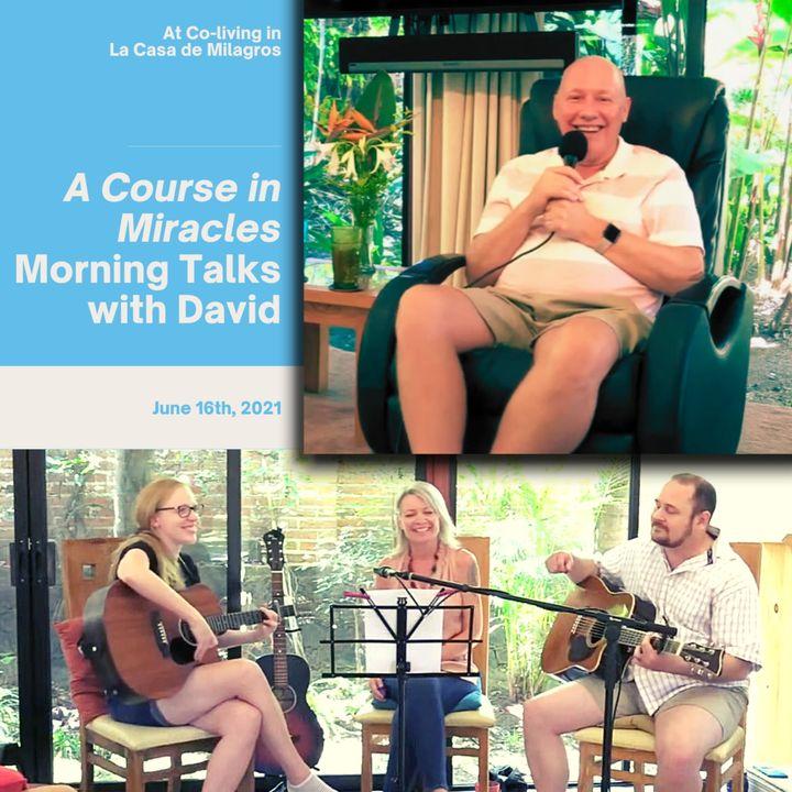 "June 16th - ACIM Talk & Live Music at ""La Casa de Milagros"" Co-Living Center with David Hoffmeister & Final Vision"