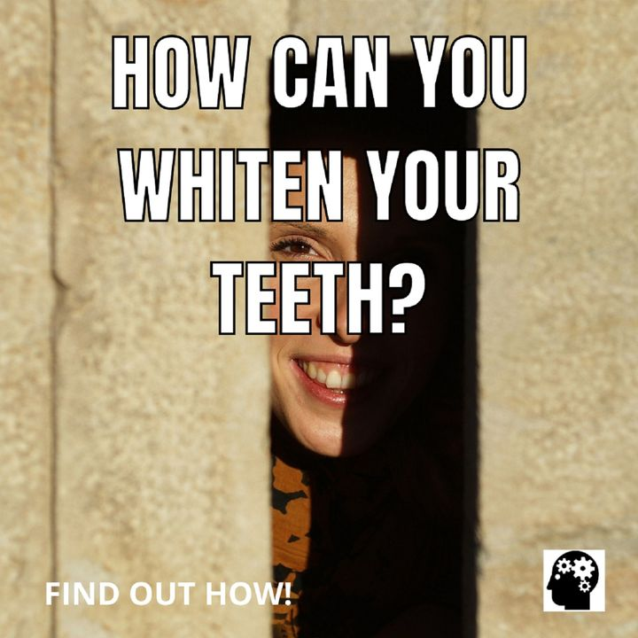 Find Out How To Make Your Teeth Shine