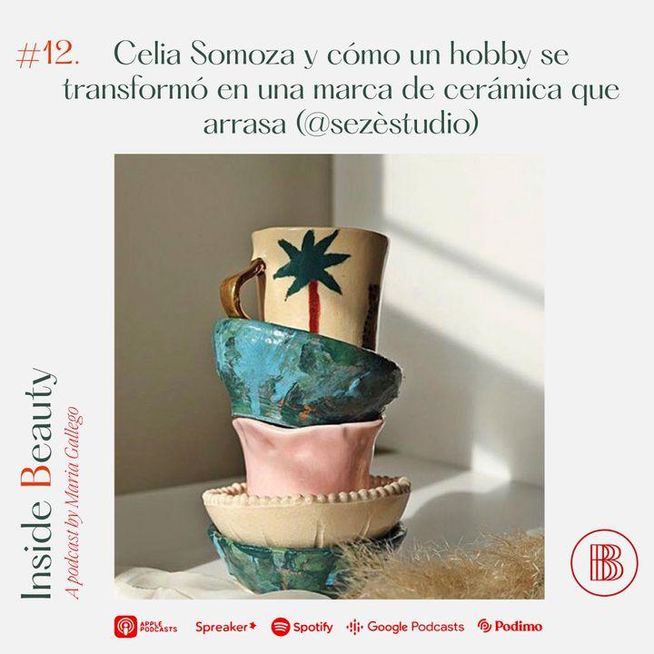 Episodio 12. Celia Somoza y cómo un hobby se transformó en una marca de cerámica que arrasa (@sezèstudio)