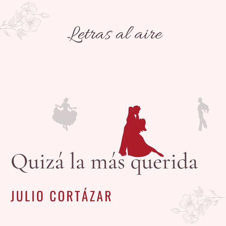 Quizá la más querida | Julio Cortázar