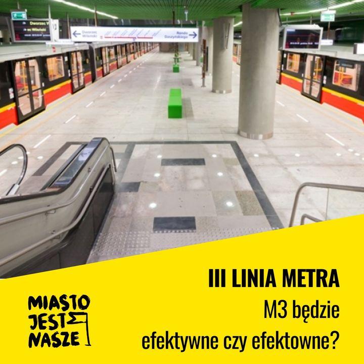 III linia metra - M3 będzie efektywne czy efektowne?