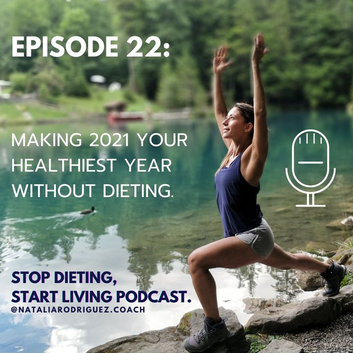Episode 22: Making 2021 Your Healthiest Year Without Dieting