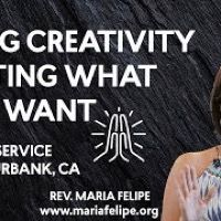 [SERMON] Using Creativity To Get What You Want! - ACIM - A Course in Miracles - Maria Felipe