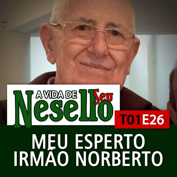 T01E26 - Meu Esperto Irmão Norberto - A Vida de Seu Nesello