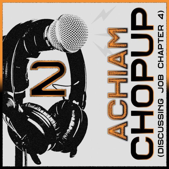 Achiam Chopup Episode 2 (Discussing Job Chapter 4)