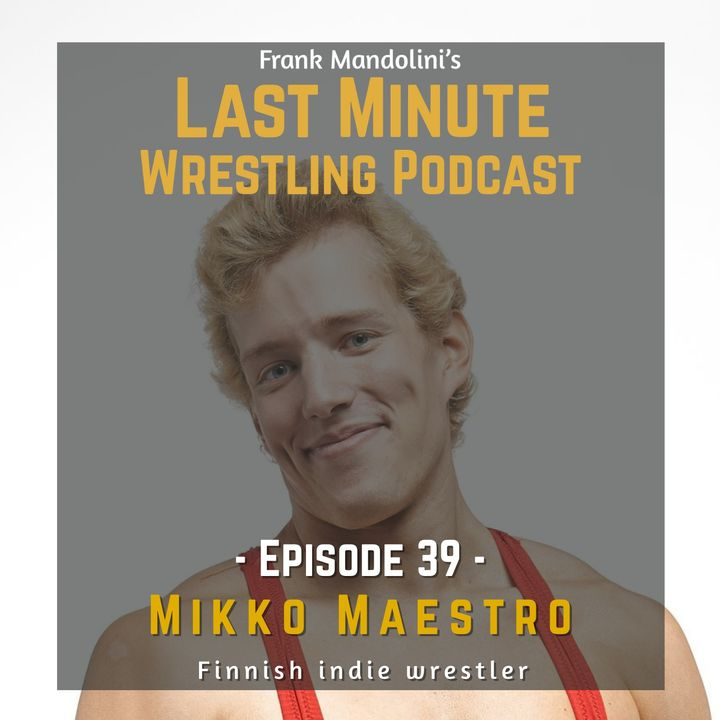 Ep. 39: Mikko Maestro, Finnish indie wrestler