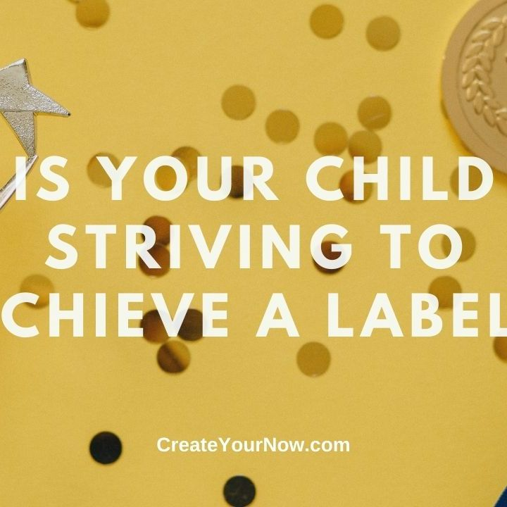 2205 Is Your Child Striving to Achieve a Label?