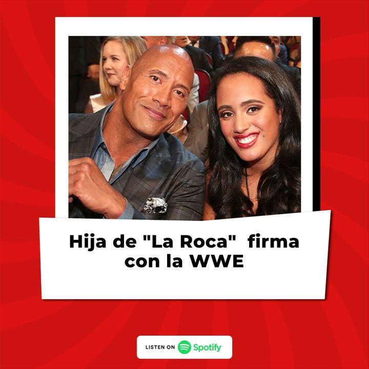 """Hija de """"La Roca"""" Johnson firma con la WWE"""