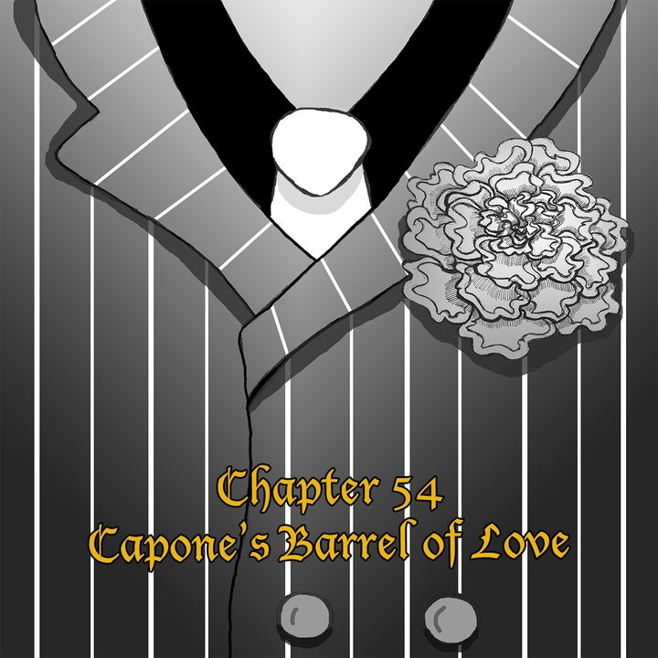Chapter 54: Capone's Barrel of Love