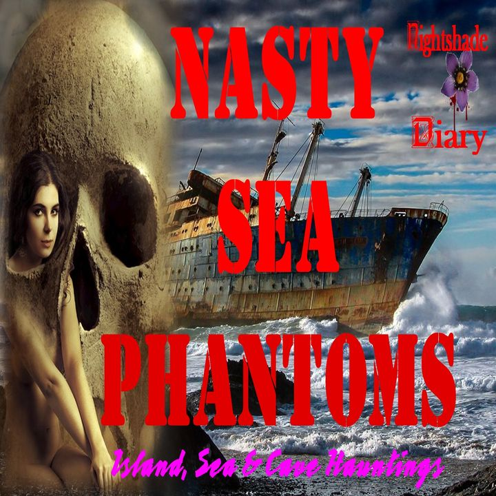 Nasty Sea Phantoms | Island, Sea and Cave Hauntings | Podcast