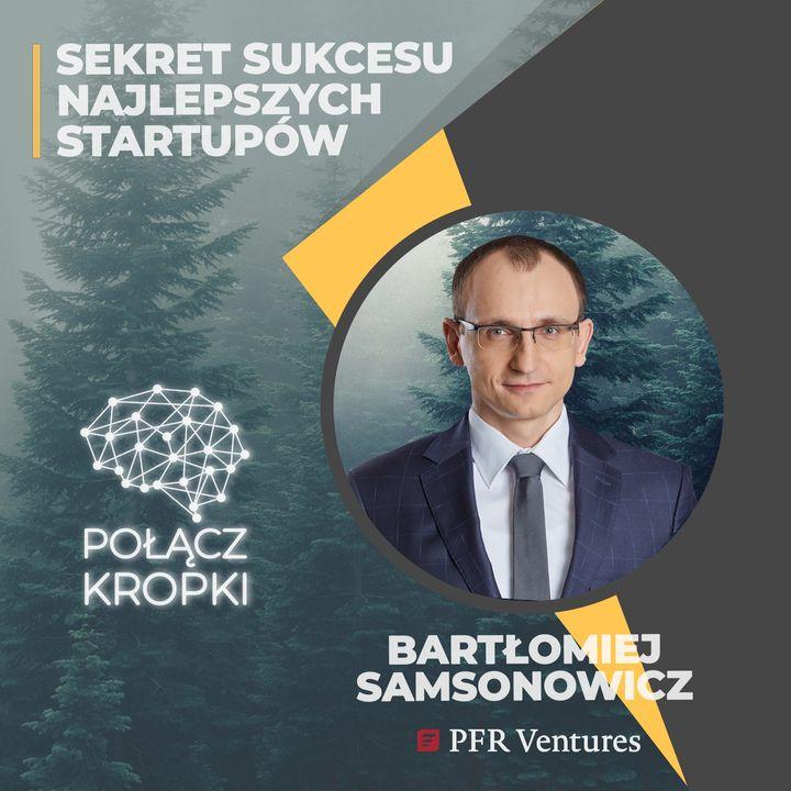 Bartłomiej Samsonowicz w #PołączKropki-sekret sukcesu najlepszych startupów-PFR Ventures