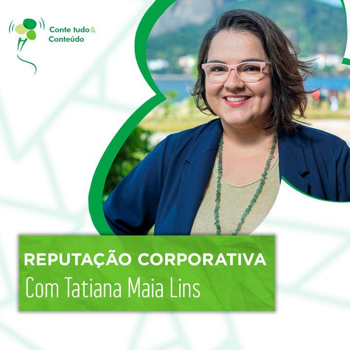 Episódio 45 - Reputação Corporativa - Tatiana Maia Lins em entrevista a Márcio Martins