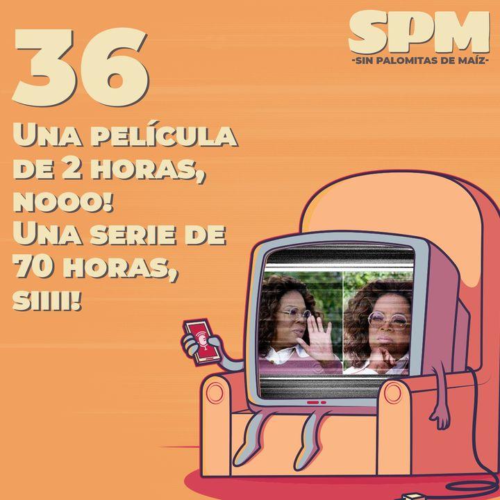 Episodio 36: Una película de 2 horas ¡nooo! Una serie de 70 horas ¡siiii! Con María Clara Berrío