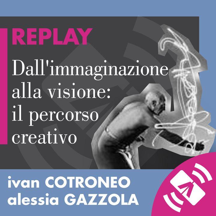 """23 > Ivan COTRONEO, Alessia GAZZOLA """"Dall'immaginazione alla visione: il percorso creativo"""""""
